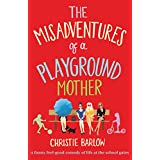 The Misadventures of a Playground Mother: A funny feel-good comedy of life at the school gates (A School Gates Comedy Book 2) (English Edition)