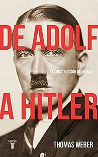 De Adolf a Hitler: La construcción de un nazi par Thomas Weber