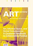 ARTocracy: Art, Informal Space, and Social Consequence: A Curatorial Handbook in Coll...
