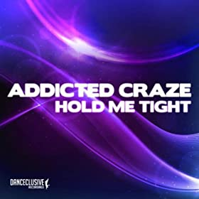 Addicted Craze-Hold Me Tight