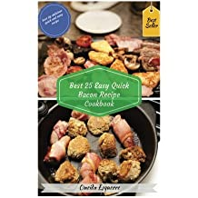 Best 25 Easy Quick Bacon Recipe   Cookbook: How to Cook Easy Quick Delicious Bacon