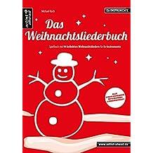 Das Weihnachtsliederbuch: Spielbuch mit 94 beliebten Weihnachtsliedern für Es-Instrumente (z. B. für Altsaxophon). Songbook. Musiknoten.