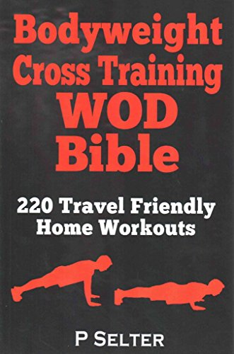 bodyweight-cross-training-wod-bible-220-travel-friendly-home-workouts-by-author-p-selter-published-o