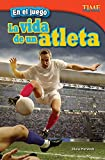 En El Juego: La Vida de Un Atleta (in the Game: An Athlete's Life) (Spanish Version) (Advanced) (En el juego/In the Game: Time for Kids Nonfiction Readers)