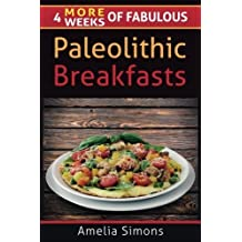 4 MORE Weeks of Fabulous Paleolithic Breakfasts (4 Weeks of Fabulous Paleo Recipes) (Volume 5) by Amelia Simons (2014-05-20)