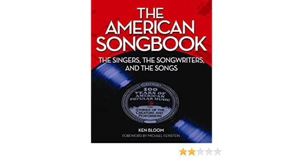 The Great American Songbook  The Composers Music and Lyrics for Over 100 Standards from the Golden Age of American Song