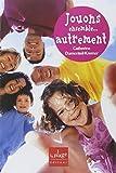 Jouons ensemble, autrement : améliorer nos relations par le jeu | Dumonteil-Kremer, Catherine (1962-....). Auteur
