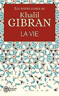 La vie par Khalil Gibran
