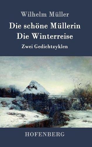 Die schöne Müllerin / Die Winterreise por Wilhelm Müller