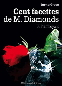 Les 100 Facettes de Mr. Diamonds - Volume 3 : Flamboyant par [Green, Emma]