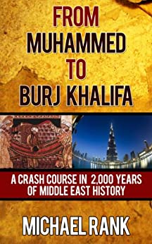 From Muhammed to Burj Khalifa: A Crash Course in 2,000 Years of Middle East History by [Rank, Michael]
