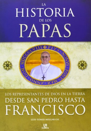 Historia de los papas / History of the Popes: Desde San Pedro hasta Francisco / From Saint Peter to Francis