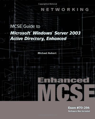 70-294: MCSE Guide to Microsoft Windows Server 2003 Active Directory, Enhanced (Networking (Course Technology)) 3rd edition by Aubert, Mike, McCann, Brian T. (2008) Paperback