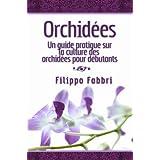 Orchidées. Un guide pratique sur la culture des orchidées pour débutants.