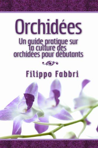 Orchidées. Un guide pratique sur la culture des orchidées pour débutants. (French Edition) -