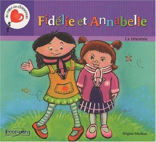 Fidélie et Annabelle : La trisomie par Brigitte Marleau