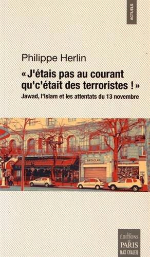 J'étais pas au courant qu'c'était des terroristes ! : Jawad, l'islam et les attentats du 13 novembre 2015 à Paris