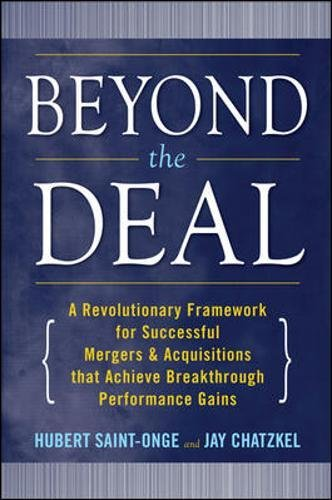 Beyond the Deal: A Revolutionary Framework for Successful Mergers & Acquisitions That Achieve Breakthrough Performance Gains: A Revolutionary ... That Achieve Breakthrough Performance Gains