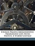 Scarica Libro L Elegia Pagana Anglosassone Traduzione Con Testo Fronte E Studio Critico (PDF,EPUB,MOBI) Online Italiano Gratis
