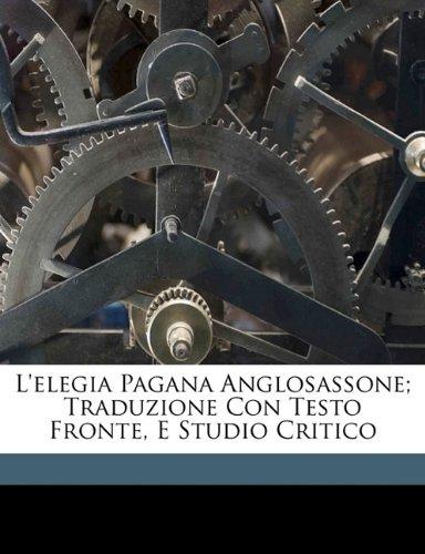 L'Elegia Pagana Anglosassone; Traduzione Con Testo Fronte, E Studio Critico