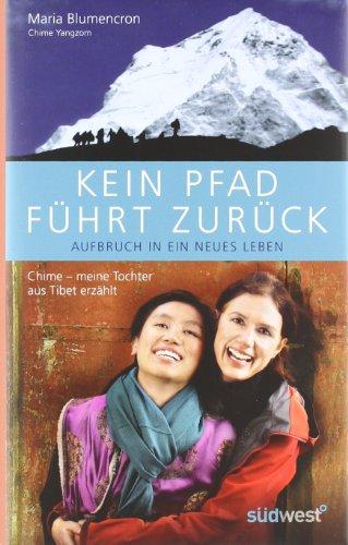 Kein Pfad führt zurück. Aufbruch in ein neues Leben: Chime - meine Tochter aus Tibet erzählt