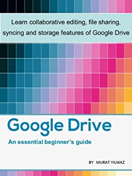 An Essential Guide to Google Drive by [Yilmaz, Murat]