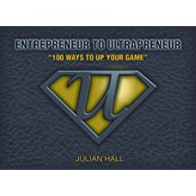 Entrepreneur to Ultrapreneur - 100 Ways to Up Your Game (English Edition)