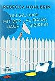 Helga, oder mit der al Qaida nach Sibirien - Rebecca Hohlbein
