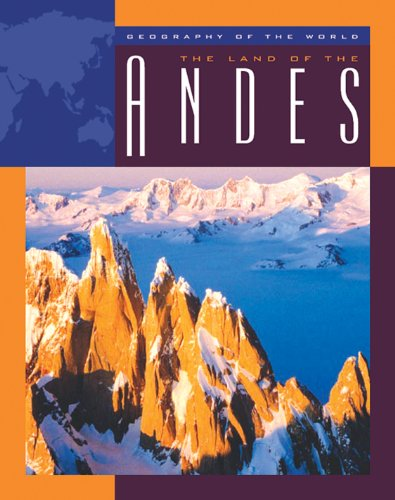 The Land of the Andes (Geography of the World: Mountains)