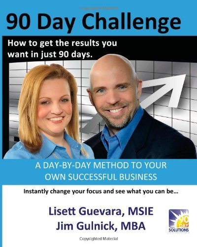 90 Day Challenge: How to get the results you want in as little as 90 days by Guevara, Lisett, Gulnick, Jim (2014) Paperback
