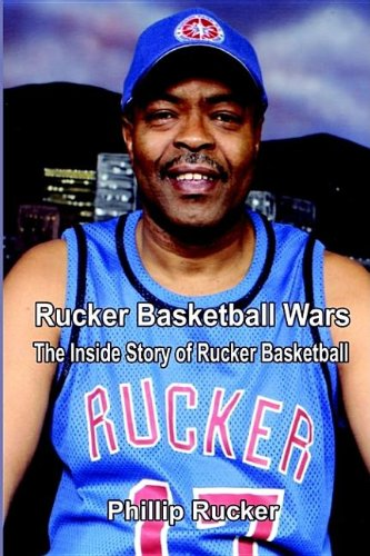 Rucker Basketball Wars: the inside Story of Rucker Basketball por Phillip Rucker