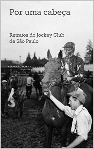 Por uma cabeça: Retratos do Jockey Club de São Paulo (Portuguese Edition) por Ferreira Carrasco
