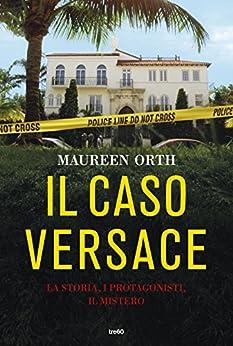 Il caso Versace: La storia, i protagonisti, il mistero di [Orth, Maureen]