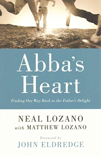 abbas-heart-finding-our-way-back-to-the-fathers-delight-by-author-neal-lozano-published-on-september
