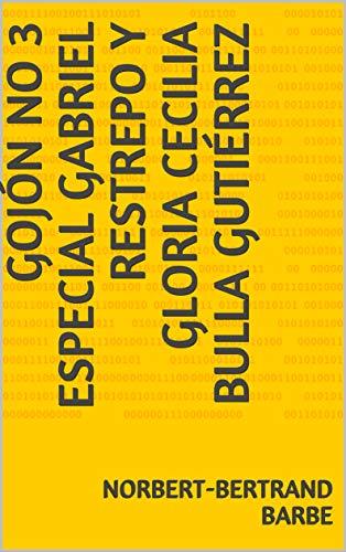 Gojón No 3 Especial Gabriel Restrepo y Gloria Cecilia Bulla Gutiérrez por Norbert-Bertrand Barbe
