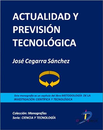 Descargar Libro Actualidad y previsión tecnológica (Capítulo del libro Metodología de la investigación científica y tecnológica): 1 de José Cegarra Sánchez