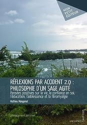 Réflexions par accident 2.0 : philosophie d'un sage agité: Pensées positives sur la vie, la confiance en soi, l'éducation, l'adolescence et la fibromyalgie