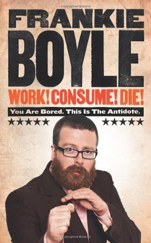 Work! Consume! Die! by Frankie Boyle (13-Oct-2011) Hardcover