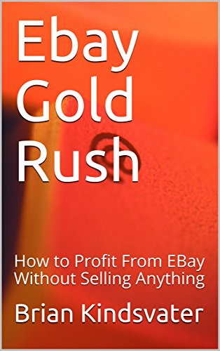 ebay-gold-rush-how-to-profit-from-ebay-without-selling-anything-english-edition