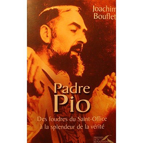 JOACHIM BOUFLET Padre Pio - des foudres du Saint-Office  la splendeur de la vrit