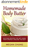 Homemade Body Butters: Soothing Recipes For Anti-Aging, Moisturizing & Healing The Body! (Simple Homemade Recipes) (English Edition)