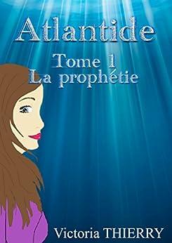 Atlantide: Tome 1 : La Prophétie par [Thierry, Victoria]
