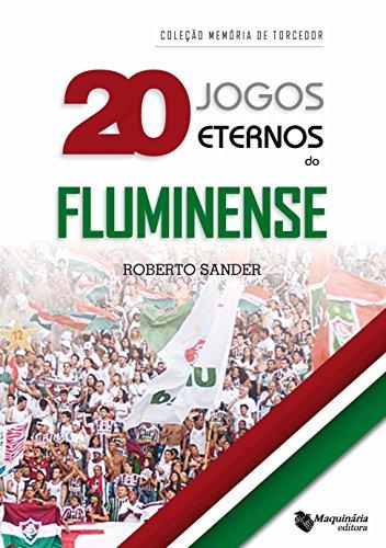 20 jogos eternos do Fluminense (Portuguese Edition) por Roberto Sander