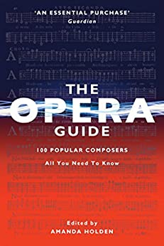 The Opera Guide: 100 Popular Composers UPDATED 2017 by [Holden, Amanda ]