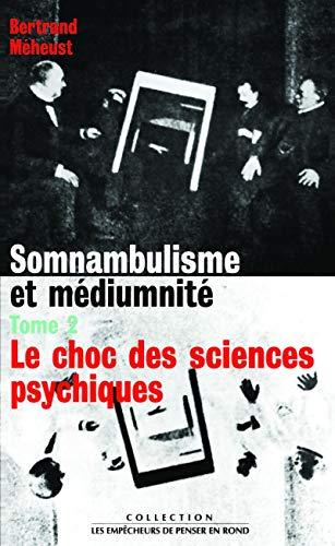 Somnambulisme et médiumnité, tome 2 : Le choc des sciences psychiques