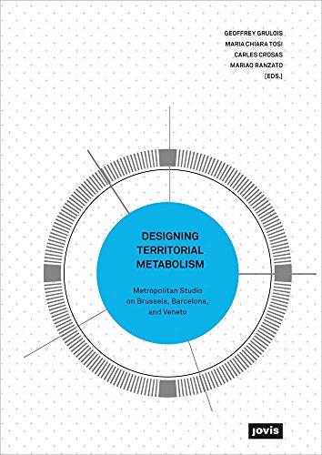 Designing Territorial Metabolism: Metropolitan Studio on Brussels,Barcelona, and Veneto