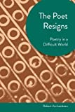 The Poet Resigns: Poetry in a Difficult World (Akron Series in Contemporary Poetics) by Archambeau, Robert (2013) Paperback