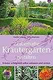 Zauberhafte Kräutergärten gestalten: Bildband und Ratgeber mit Ideen, Tipps, Pflanzpläne, Anregungen zu Anbau, Ernte von Kräuter, zu Gestaltung zu Terrasse, ... als Heilpflanze und Duftpflanze.