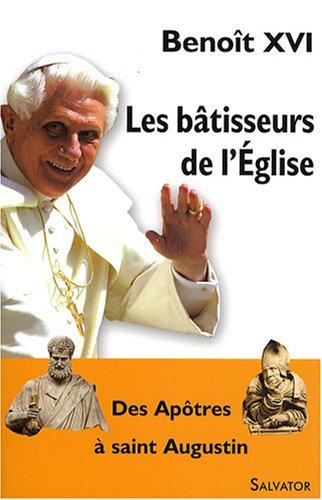 Les Bâtisseurs de l'Eglise. Des Apôtres à saint Augustin