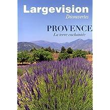 Provence : La terre enchantée